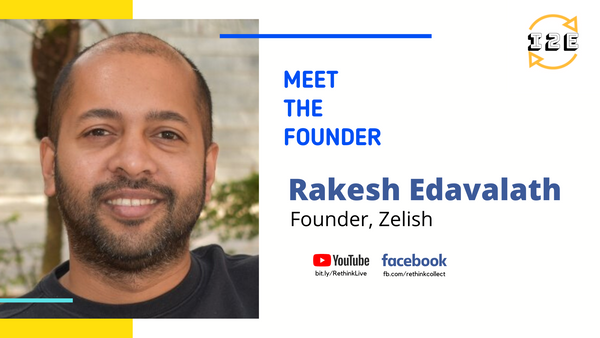 Knowledge Series with Rakesh Edavalath (Founder, Zelish.in)