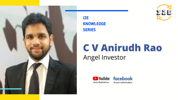 Knowledge Series with C V Anirudh Rao (Angel Investor)