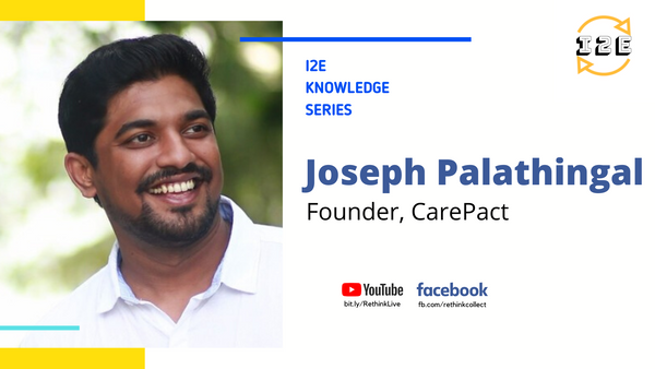 Knowledge Series with Joseph E Palathingal (Founder, Carepact)